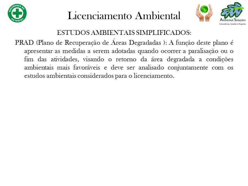 ESTUDOS AMBIENTAIS SIMPLIFICADOS: PRAD (Plano de Recuperação de Áreas Degradadas ): A função deste plano é apresentar as medidas a serem adotadas quan