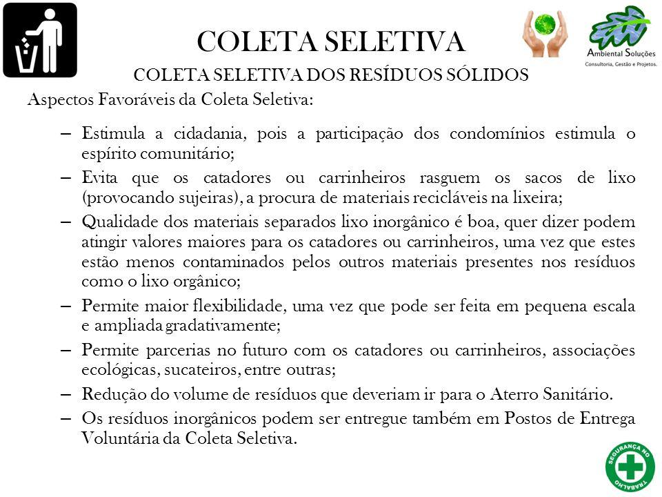 COLETA SELETIVA COLETA SELETIVA DOS RESÍDUOS SÓLIDOS Aspectos Favoráveis da Coleta Seletiva: – Estimula a cidadania, pois a participação dos condomíni