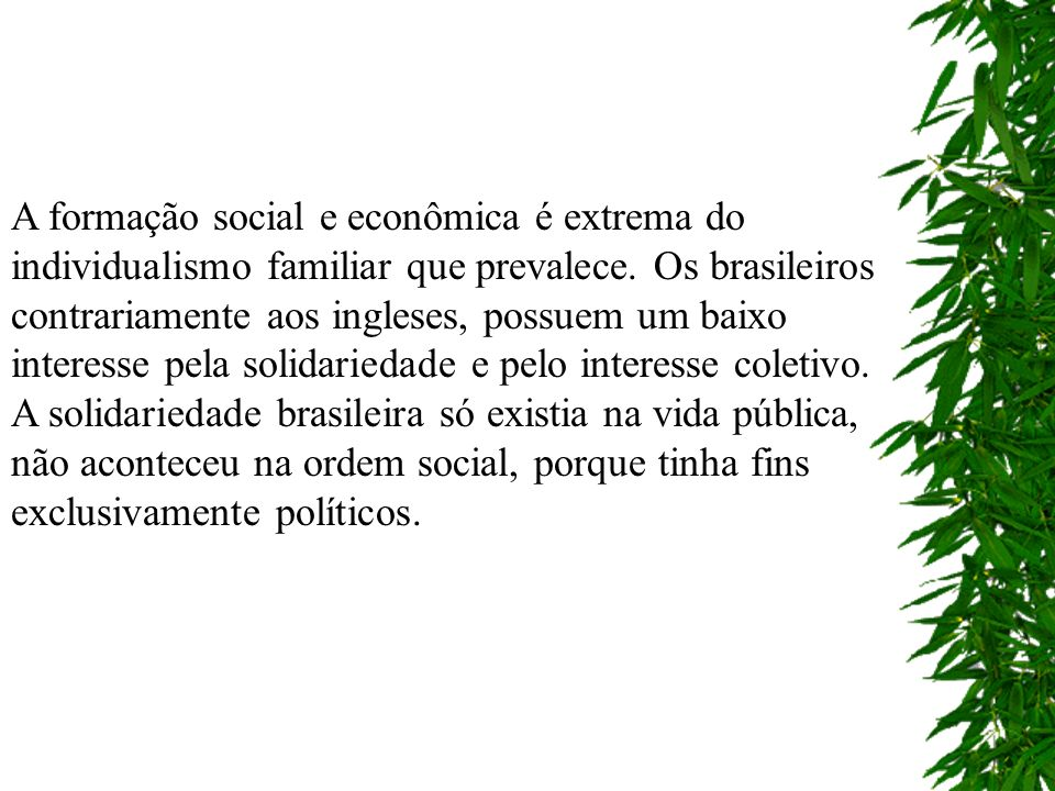 Homem Cordial Em Raízes do Brasil, Sérgio Buarque de Holanda tratou igualmente das origens da sociedade percebendo a continuidade a herança das nações ibéricas( Espanha e Portugal), que priorizavam a responsabilidade individual e não coletiva.