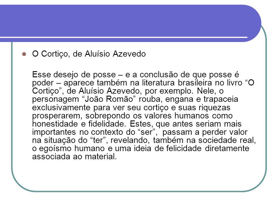 O Cortiço, de Aluísio Azevedo Esse desejo de posse – e a conclusão de que posse é poder – aparece também na literatura brasileira no livro O Cortiço,
