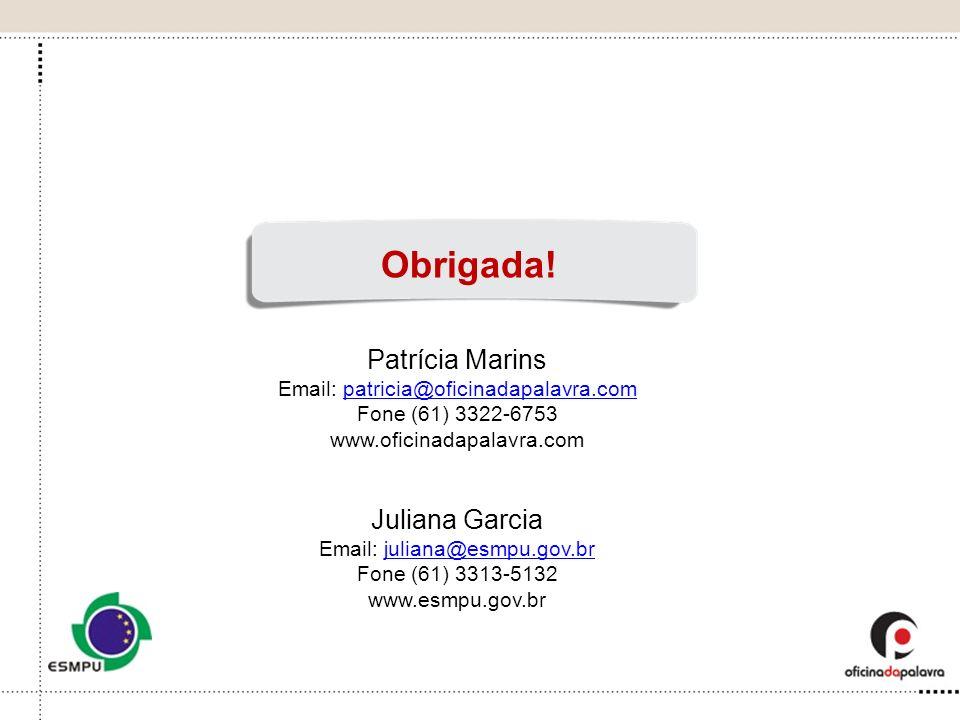 Patrícia Marins Email: patricia@oficinadapalavra.compatricia@oficinadapalavra.com Fone (61) 3322-6753 www.oficinadapalavra.com Juliana Garcia Email: j