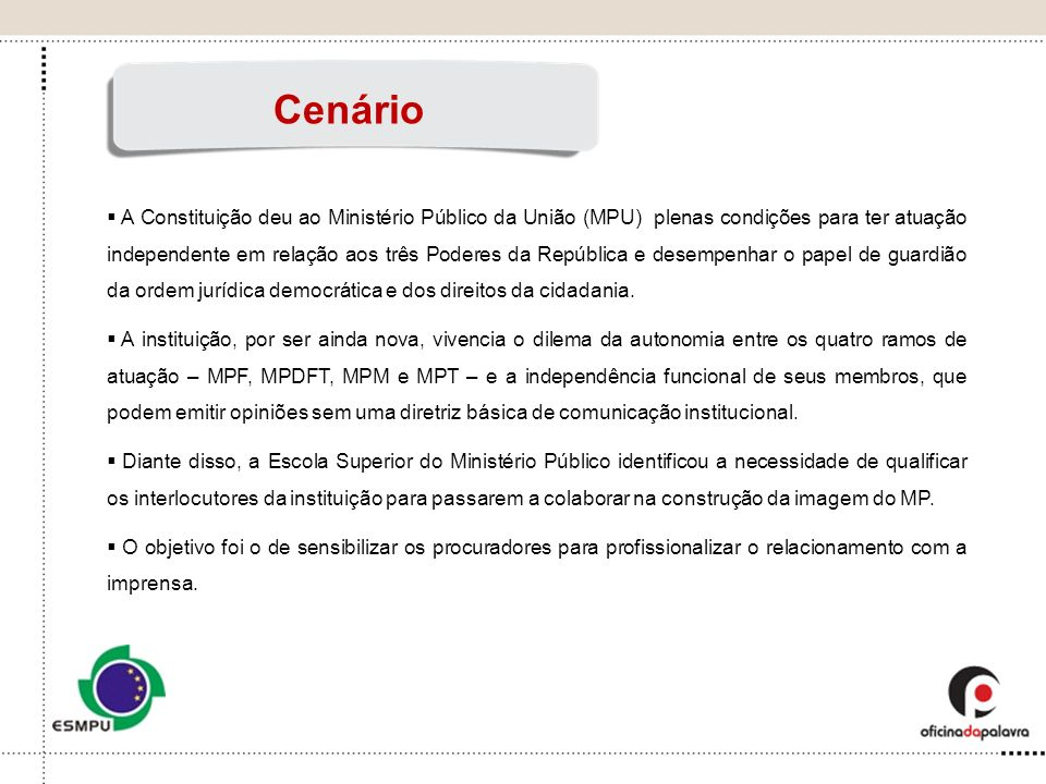 A Constituição deu ao Ministério Público da União (MPU) plenas condições para ter atuação independente em relação aos três Poderes da República e dese