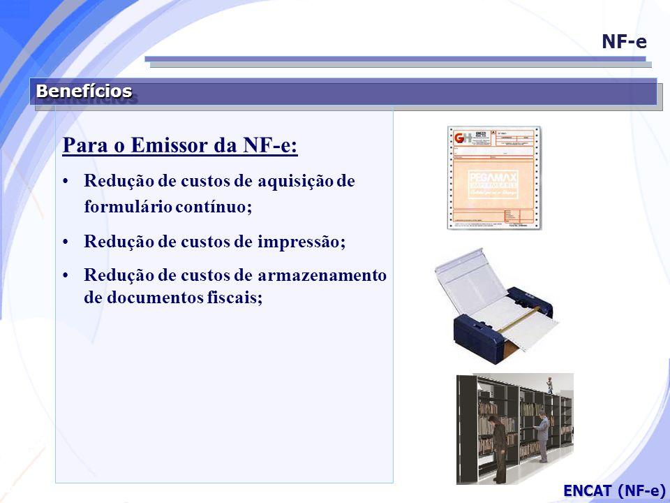 Secretaria da Fazenda ENCAT (NF-e) BenefíciosBenefícios Para o Emissor da NF-e: Redução de custos de aquisição de formulário contínuo; Redução de cust