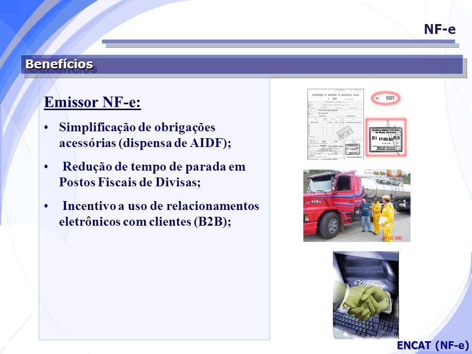 Secretaria da Fazenda ENCAT (NF-e) BenefíciosBenefícios Emissor NF-e: Simplificação de obrigações acessórias (dispensa de AIDF); Redução de tempo de p