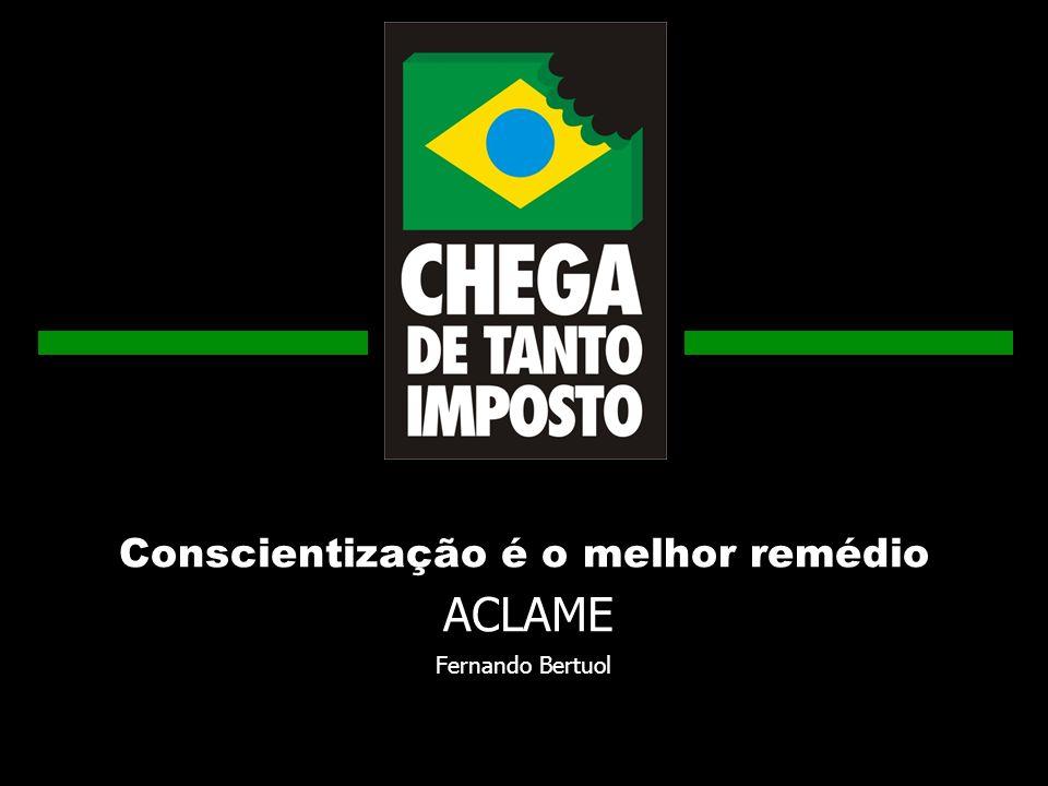WWW.ACLAME.ORG.BR WWW.ACLAME.COM.BR WWW.ACLAME.COM.BR No Brasil parece haver gente que acha que, quanto mais se paga de imposto, mais rico fica o país, bastando o governo gastar o dinheiro de forma correta no desenvolvimento e no social Gustavo Franco.