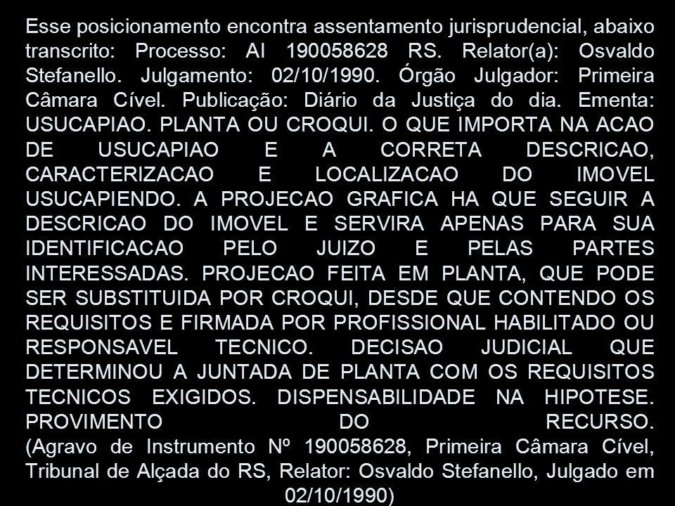 Esse posicionamento encontra assentamento jurisprudencial, abaixo transcrito: Processo: AI 190058628 RS. Relator(a): Osvaldo Stefanello. Julgamento: 0