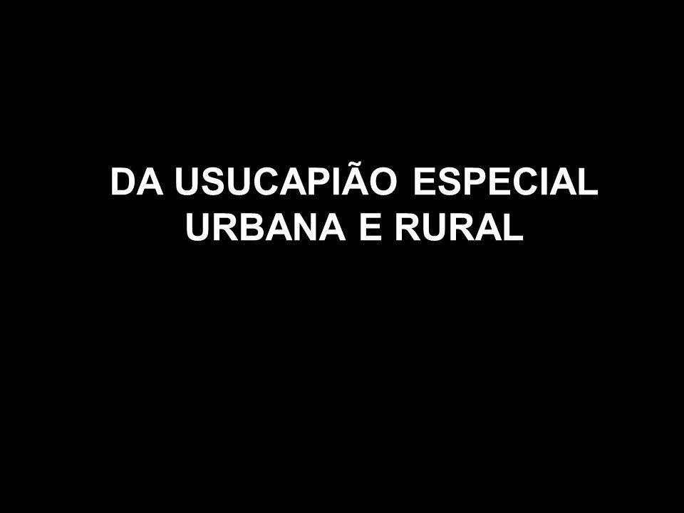 DA USUCAPIÃO ESPECIAL URBANA E RURAL