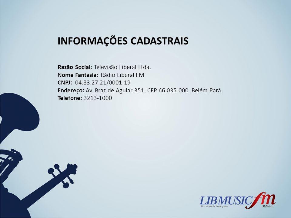 INFORMAÇÕES CADASTRAIS Razão Social: Televisão Liberal Ltda. Nome Fantasia: Rádio Liberal FM CNPJ: 04.83.27.21/0001-19 Endereço: Av. Braz de Aguiar 35