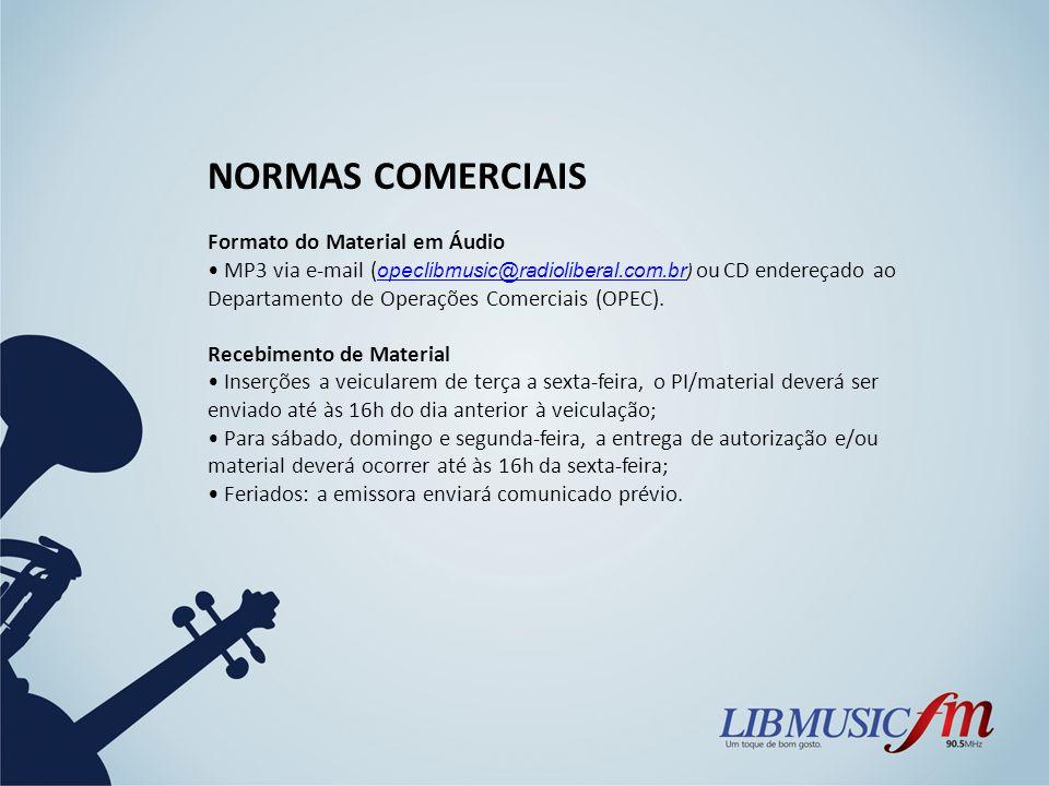 NORMAS COMERCIAIS Formato do Material em Áudio MP3 via e-mail ( opeclibmusic@radioliberal.com.br ) ou CD endereçado ao Departamento de Operações Comer