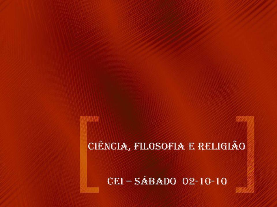 CIÊNCIA, FILOSOFIA E RELIGIÃO CEI – SÁBADO 02-10-10