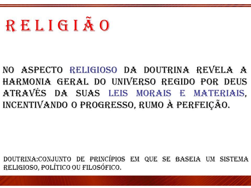 No aspecto Religioso da Doutrina revela a harmonia geral do Universo regido por Deus através da suas Leis Morais e Materiais, incentivando o Progresso