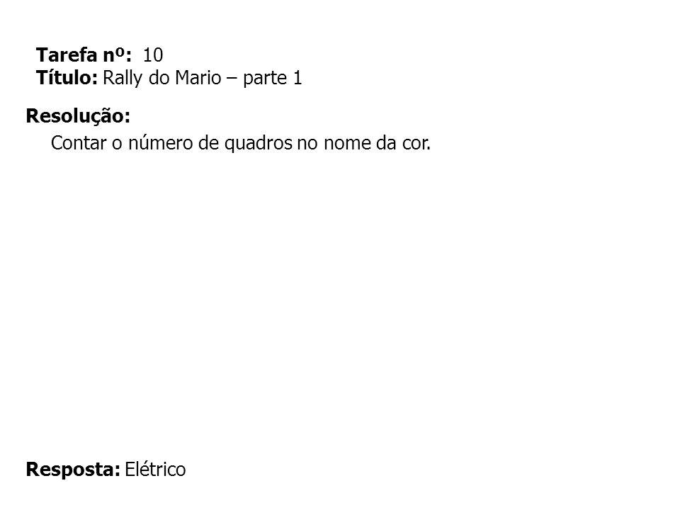 Tarefa nº: 10 Título: Rally do Mario – parte 1 Resolução: Contar o número de quadros no nome da cor. Resposta: Elétrico