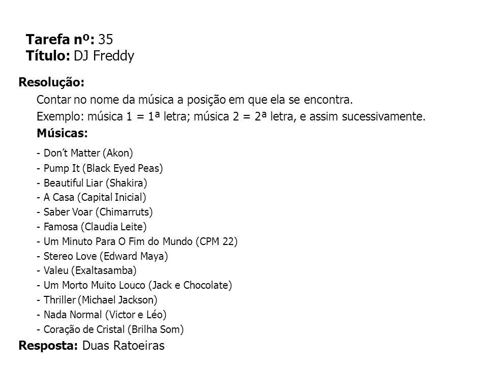 Tarefa nº: 35 Título: DJ Freddy Resolução: Contar no nome da música a posição em que ela se encontra. Exemplo: música 1 = 1ª letra; música 2 = 2ª letr