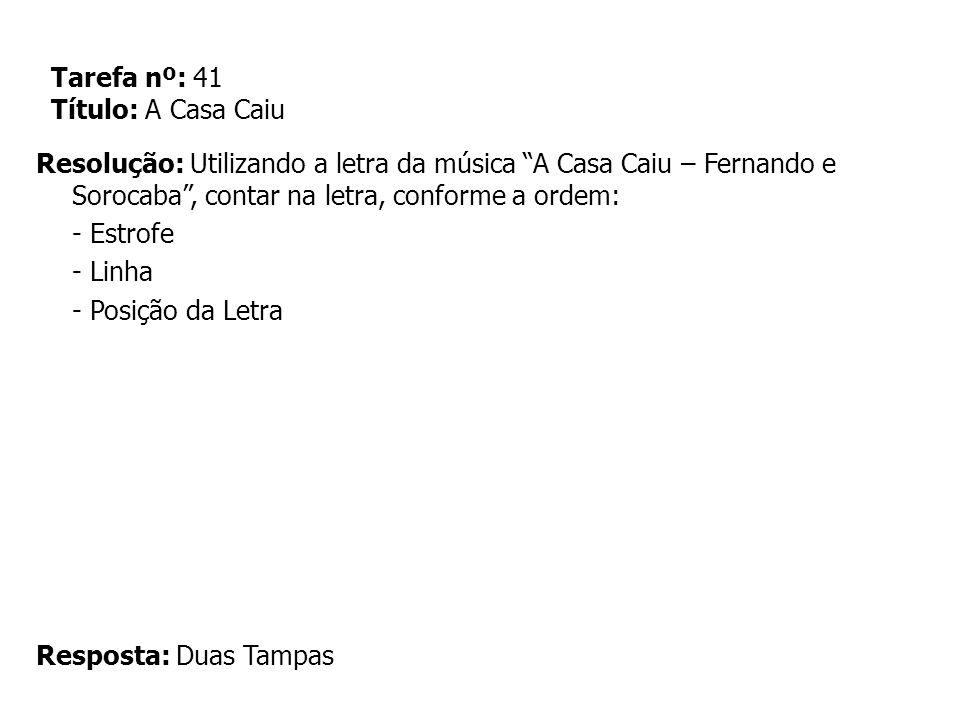 Tarefa nº: 41 Título: A Casa Caiu Resolução: Utilizando a letra da música A Casa Caiu – Fernando e Sorocaba, contar na letra, conforme a ordem: - Estr