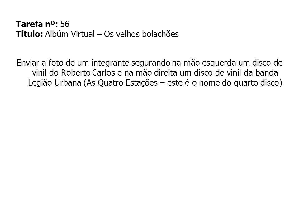Tarefa nº: 56 Título: Albúm Virtual – Os velhos bolachões Enviar a foto de um integrante segurando na mão esquerda um disco de vinil do Roberto Carlos