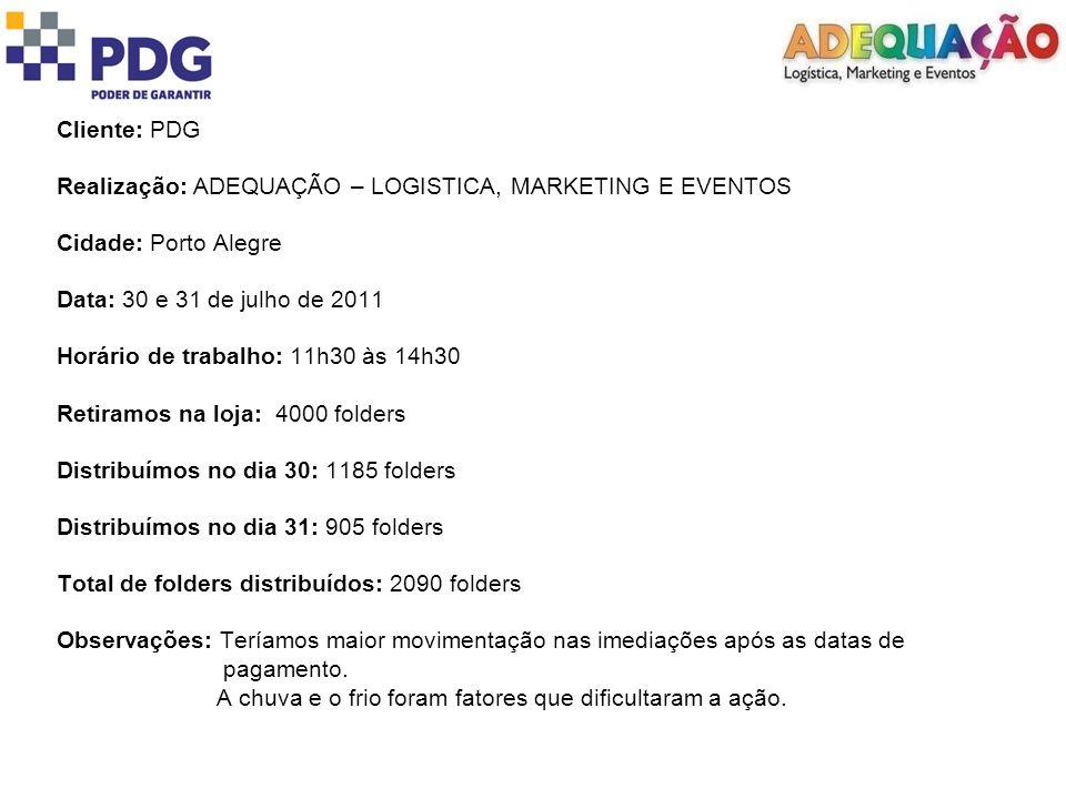 Cliente: PDG Realização: ADEQUAÇÃO – LOGISTICA, MARKETING E EVENTOS Cidade: Porto Alegre Data: 30 e 31 de julho de 2011 Horário de trabalho: 11h30 às