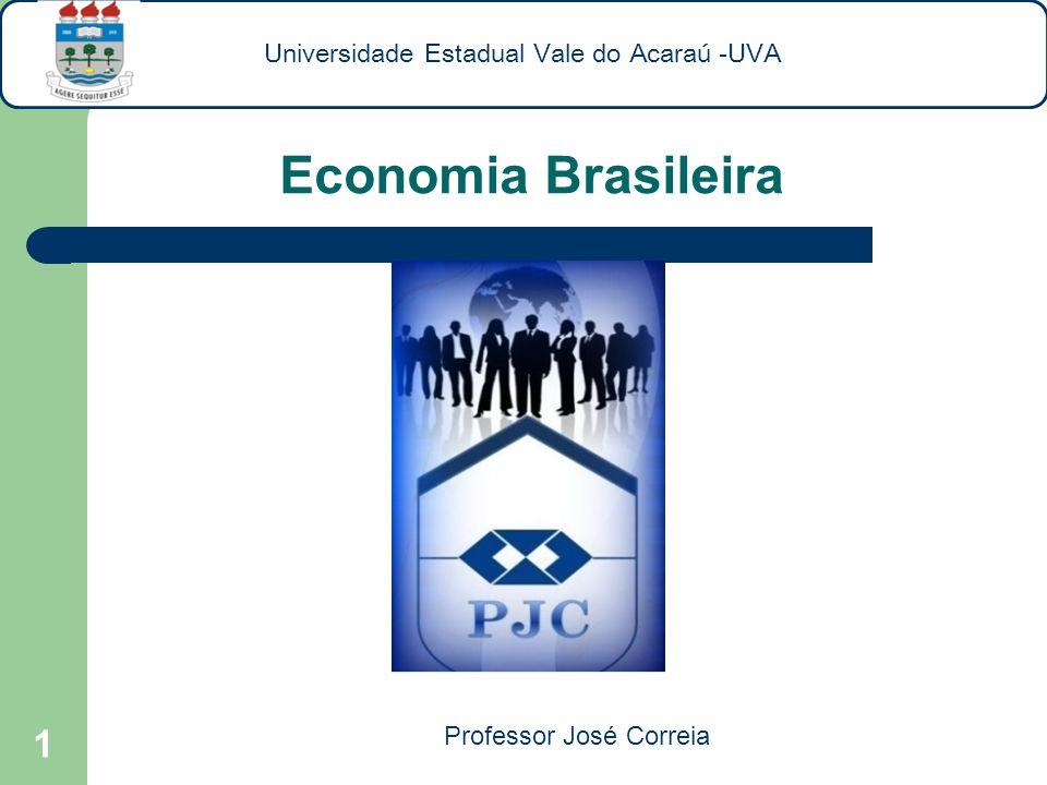 1 Economia Brasileira Universidade Estadual Vale do Acaraú -UVA Professor José Correia