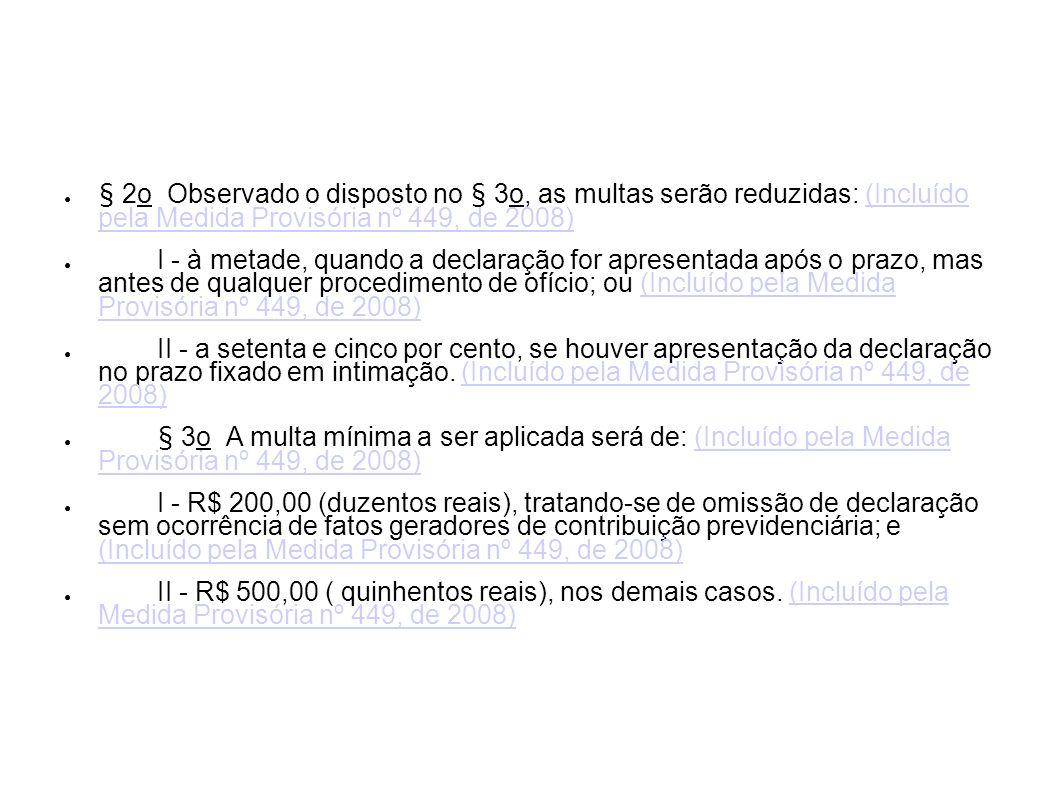 § 2o Observado o disposto no § 3o, as multas serão reduzidas: (Incluído pela Medida Provisória nº 449, de 2008)(Incluído pela Medida Provisória nº 449