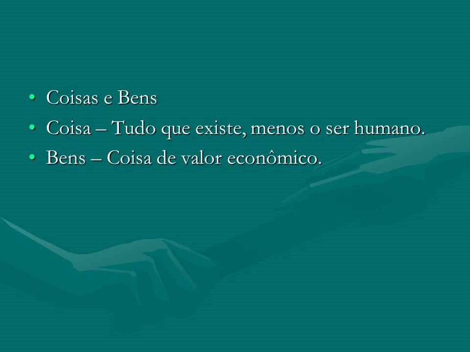 Coisas e BensCoisas e Bens Coisa – Tudo que existe, menos o ser humano.Coisa – Tudo que existe, menos o ser humano. Bens – Coisa de valor econômico.Be