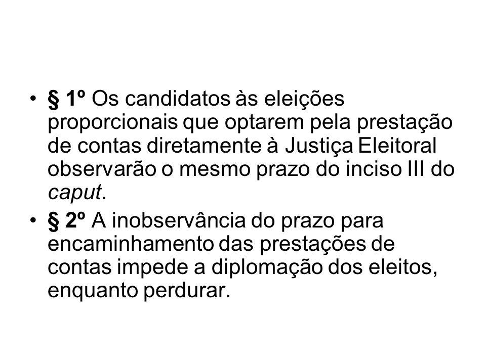 § 1º Os candidatos às eleições proporcionais que optarem pela prestação de contas diretamente à Justiça Eleitoral observarão o mesmo prazo do inciso I
