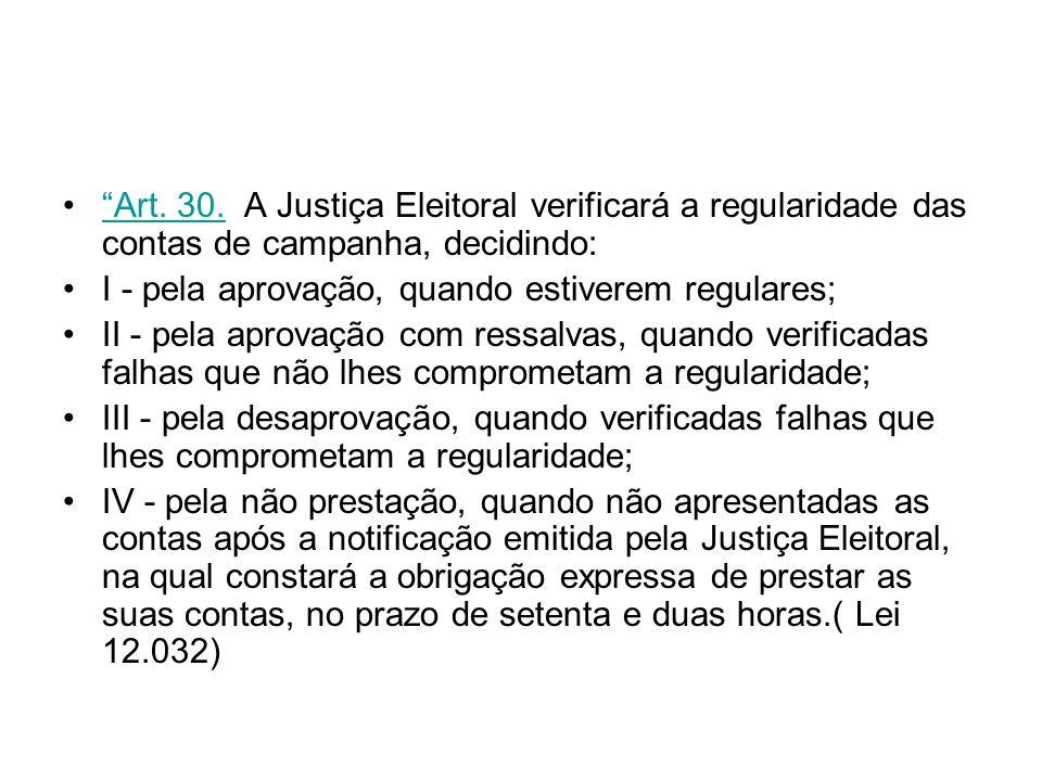 Art. 30. A Justiça Eleitoral verificará a regularidade das contas de campanha, decidindo: Art. 30. I - pela aprovação, quando estiverem regulares; II
