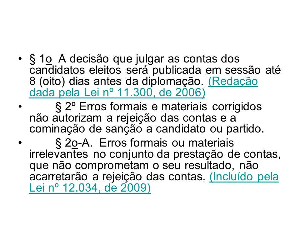§ 1o A decisão que julgar as contas dos candidatos eleitos será publicada em sessão até 8 (oito) dias antes da diplomação. (Redação dada pela Lei nº 1
