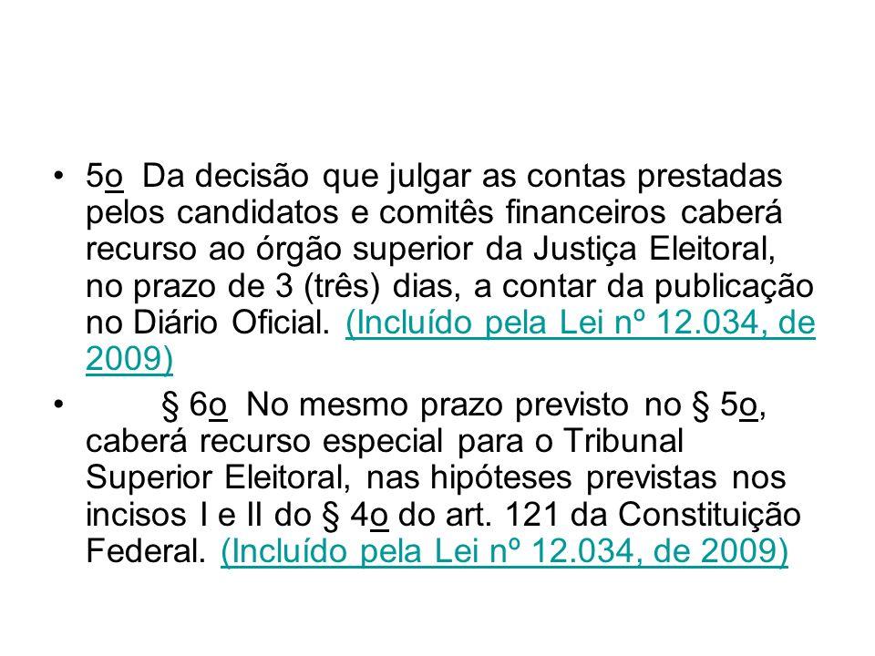 5o Da decisão que julgar as contas prestadas pelos candidatos e comitês financeiros caberá recurso ao órgão superior da Justiça Eleitoral, no prazo de