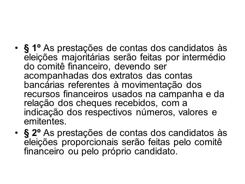 § 1º As prestações de contas dos candidatos às eleições majoritárias serão feitas por intermédio do comitê financeiro, devendo ser acompanhadas dos ex