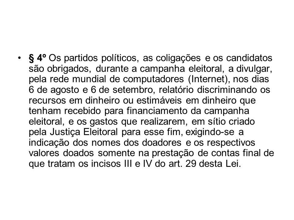 § 4º Os partidos políticos, as coligações e os candidatos são obrigados, durante a campanha eleitoral, a divulgar, pela rede mundial de computadores (