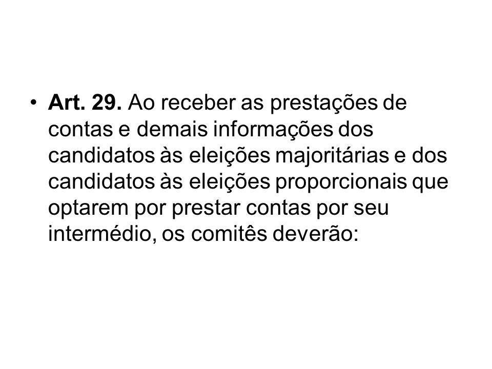 Art. 29. Ao receber as prestações de contas e demais informações dos candidatos às eleições majoritárias e dos candidatos às eleições proporcionais qu
