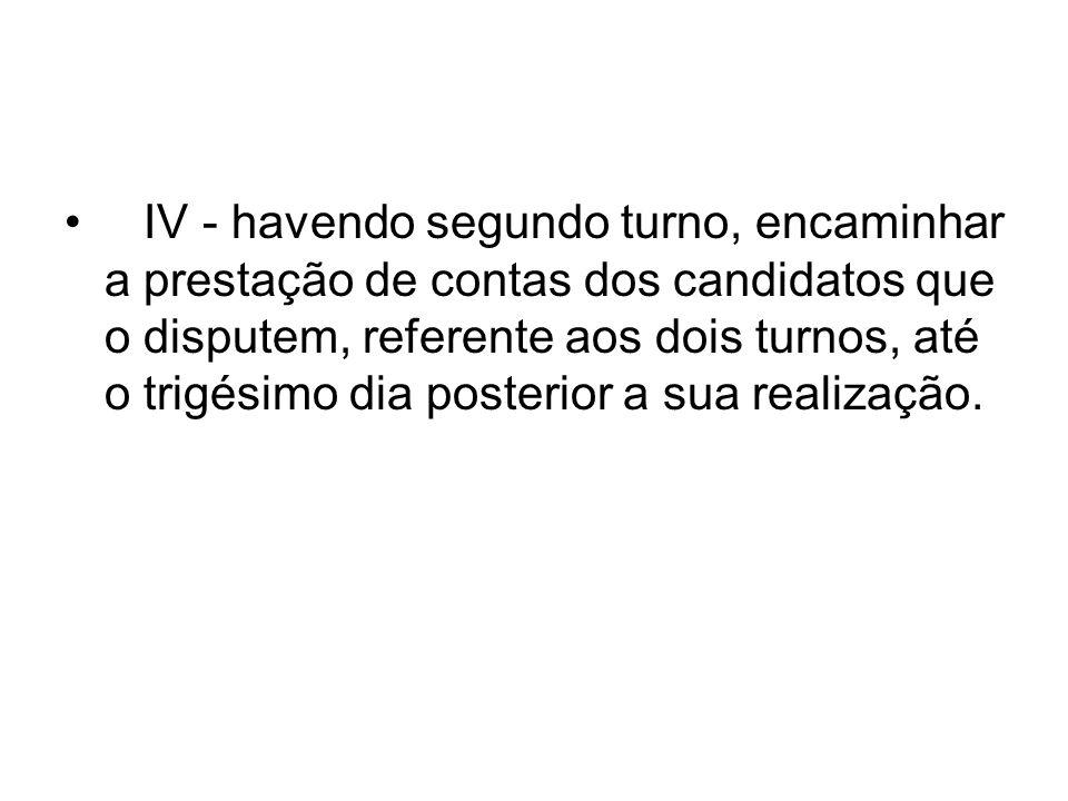 IV - havendo segundo turno, encaminhar a prestação de contas dos candidatos que o disputem, referente aos dois turnos, até o trigésimo dia posterior a