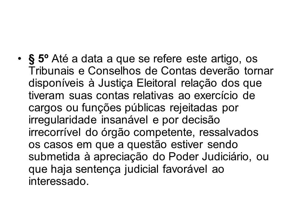 § 5º Até a data a que se refere este artigo, os Tribunais e Conselhos de Contas deverão tornar disponíveis à Justiça Eleitoral relação dos que tiveram