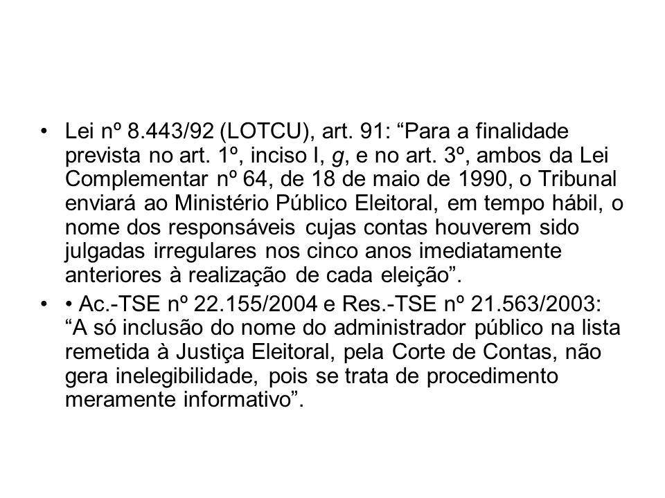 Lei nº 8.443/92 (LOTCU), art. 91: Para a finalidade prevista no art. 1º, inciso I, g, e no art. 3º, ambos da Lei Complementar nº 64, de 18 de maio de