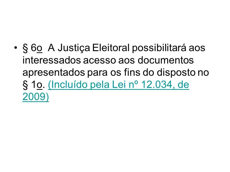 § 6o A Justiça Eleitoral possibilitará aos interessados acesso aos documentos apresentados para os fins do disposto no § 1o. (Incluído pela Lei nº 12.