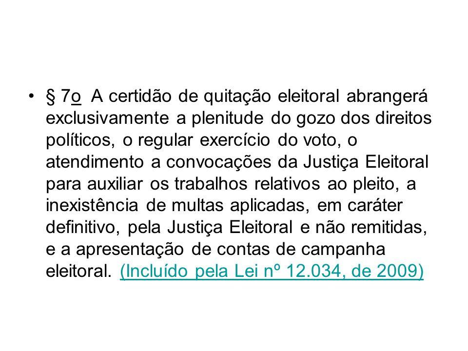 § 7o A certidão de quitação eleitoral abrangerá exclusivamente a plenitude do gozo dos direitos políticos, o regular exercício do voto, o atendimento