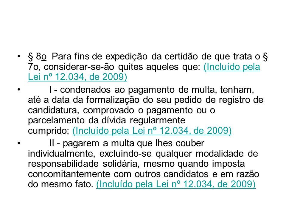 § 8o Para fins de expedição da certidão de que trata o § 7o, considerar-se-ão quites aqueles que: (Incluído pela Lei nº 12.034, de 2009)(Incluído pela