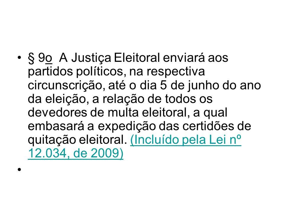 § 9o A Justiça Eleitoral enviará aos partidos políticos, na respectiva circunscrição, até o dia 5 de junho do ano da eleição, a relação de todos os de