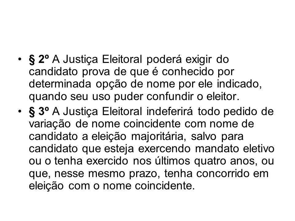 § 2º A Justiça Eleitoral poderá exigir do candidato prova de que é conhecido por determinada opção de nome por ele indicado, quando seu uso puder conf