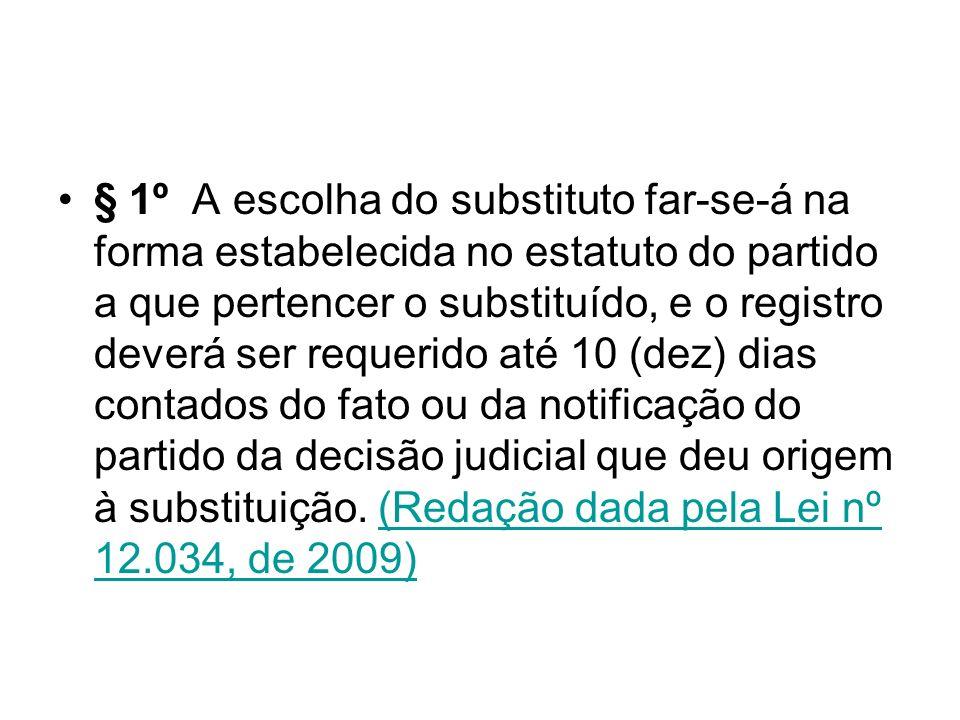 § 1º A escolha do substituto far-se-á na forma estabelecida no estatuto do partido a que pertencer o substituído, e o registro deverá ser requerido at
