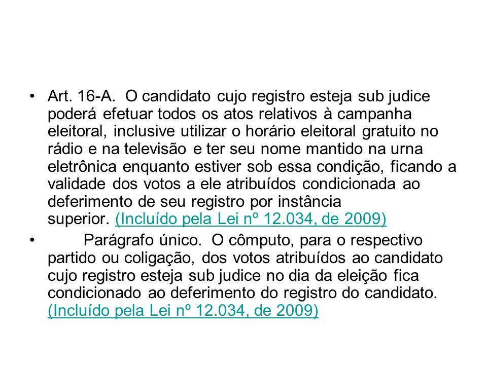 Art. 16-A. O candidato cujo registro esteja sub judice poderá efetuar todos os atos relativos à campanha eleitoral, inclusive utilizar o horário eleit
