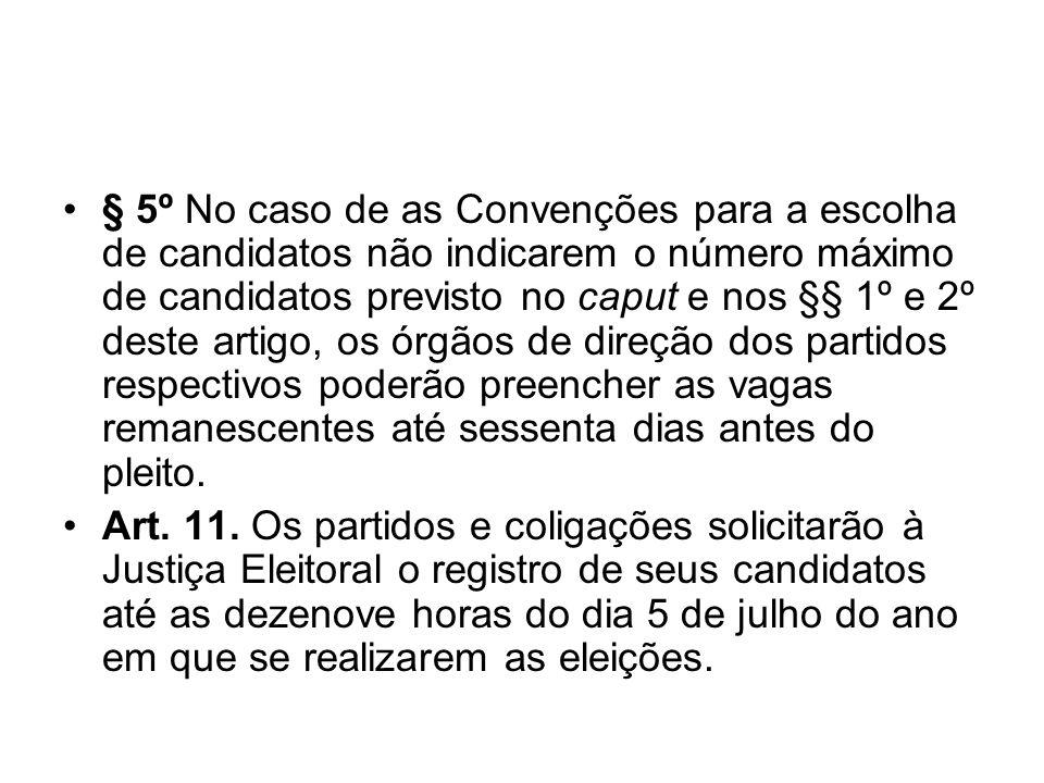 § 5º No caso de as Convenções para a escolha de candidatos não indicarem o número máximo de candidatos previsto no caput e nos §§ 1º e 2º deste artigo