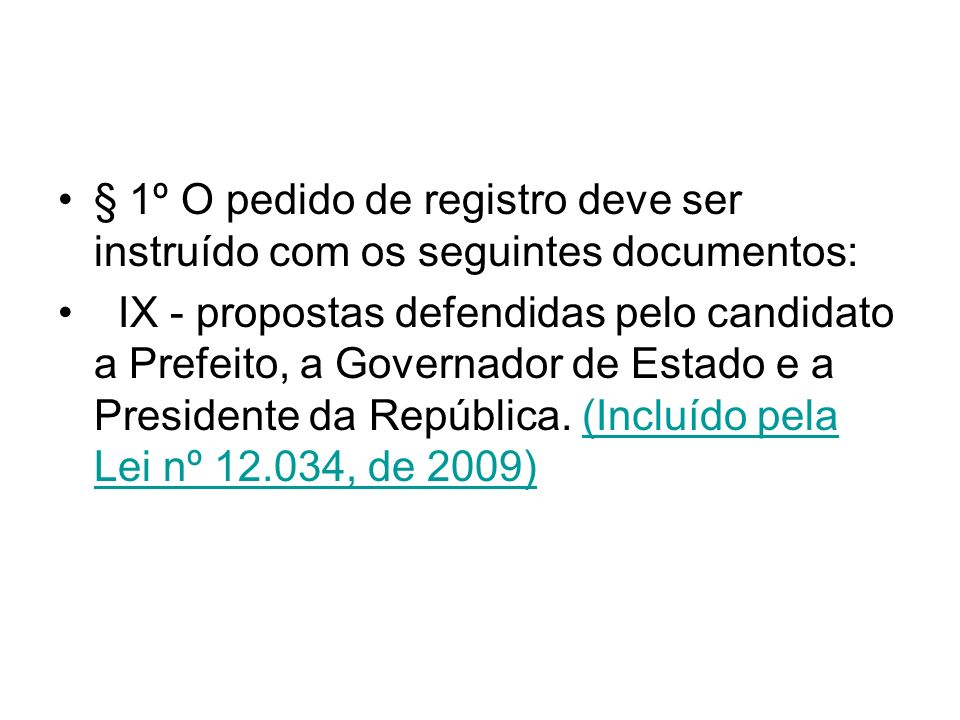 § 1º O pedido de registro deve ser instruído com os seguintes documentos: IX - propostas defendidas pelo candidato a Prefeito, a Governador de Estado