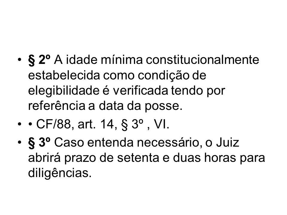 § 2º A idade mínima constitucionalmente estabelecida como condição de elegibilidade é verificada tendo por referência a data da posse. CF/88, art. 14,