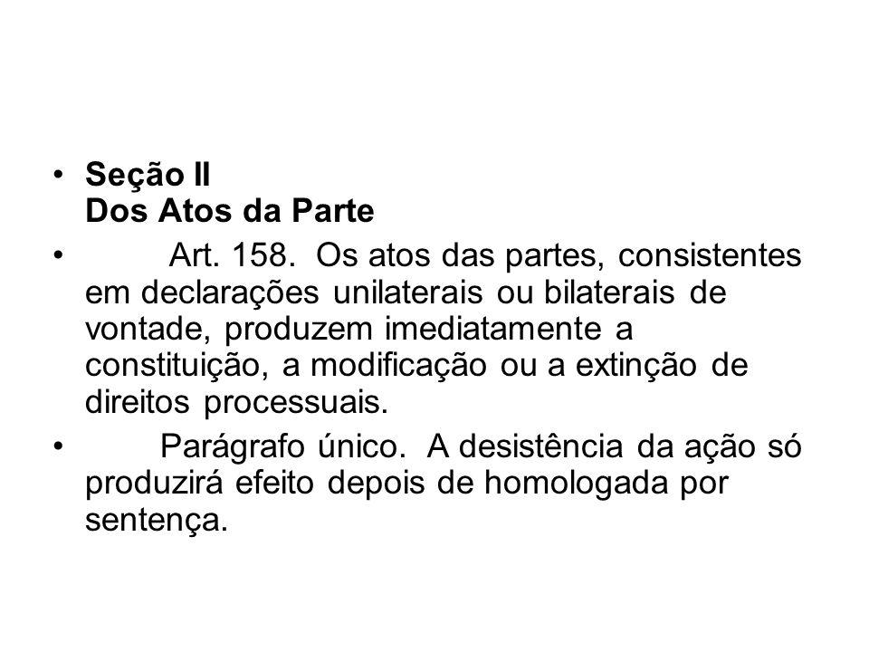 Seção II Dos Atos da Parte Art. 158. Os atos das partes, consistentes em declarações unilaterais ou bilaterais de vontade, produzem imediatamente a co