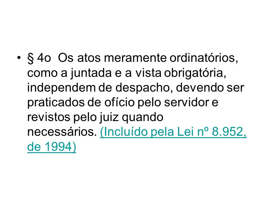 § 4o Os atos meramente ordinatórios, como a juntada e a vista obrigatória, independem de despacho, devendo ser praticados de ofício pelo servidor e re