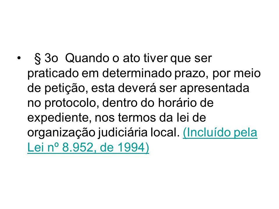§ 3o Quando o ato tiver que ser praticado em determinado prazo, por meio de petição, esta deverá ser apresentada no protocolo, dentro do horário de ex