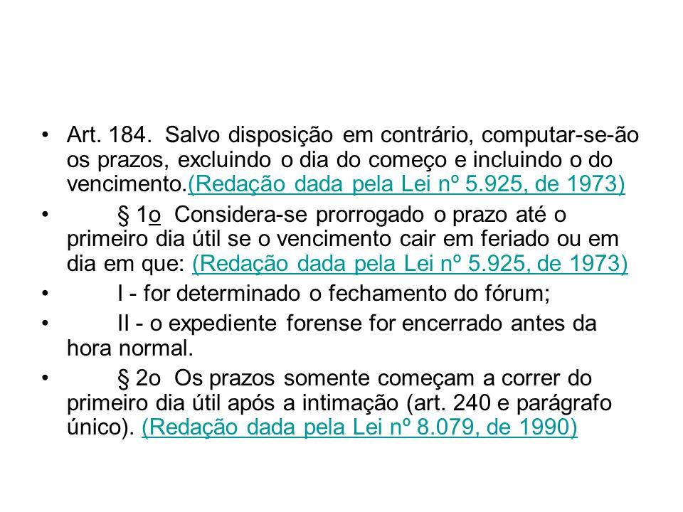 Art. 184. Salvo disposição em contrário, computar-se-ão os prazos, excluindo o dia do começo e incluindo o do vencimento.(Redação dada pela Lei nº 5.9