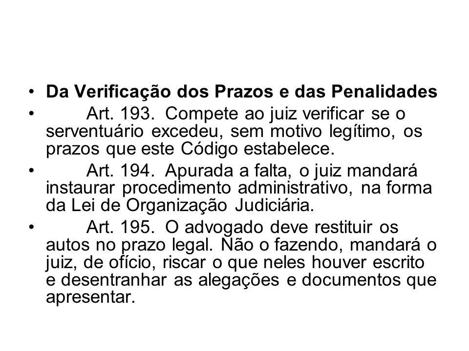 Da Verificação dos Prazos e das Penalidades Art. 193. Compete ao juiz verificar se o serventuário excedeu, sem motivo legítimo, os prazos que este Cód