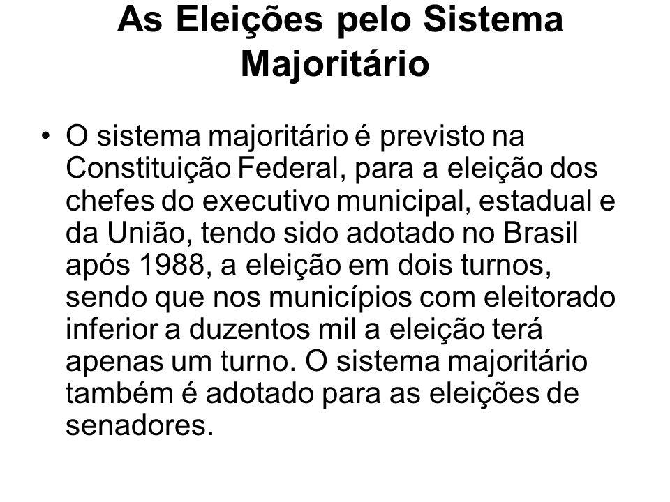 As Eleições pelo Sistema Majoritário O sistema majoritário é previsto na Constituição Federal, para a eleição dos chefes do executivo municipal, estad