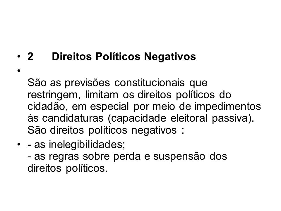 2 Direitos Políticos Negativos São as previsões constitucionais que restringem, limitam os direitos políticos do cidadão, em especial por meio de impe